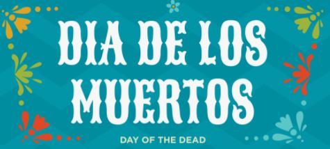 Dia De Los Muertos (Day of the Dead) Virtual Events from October 30th-November 2nd @ 7pm- Click Here For More Information