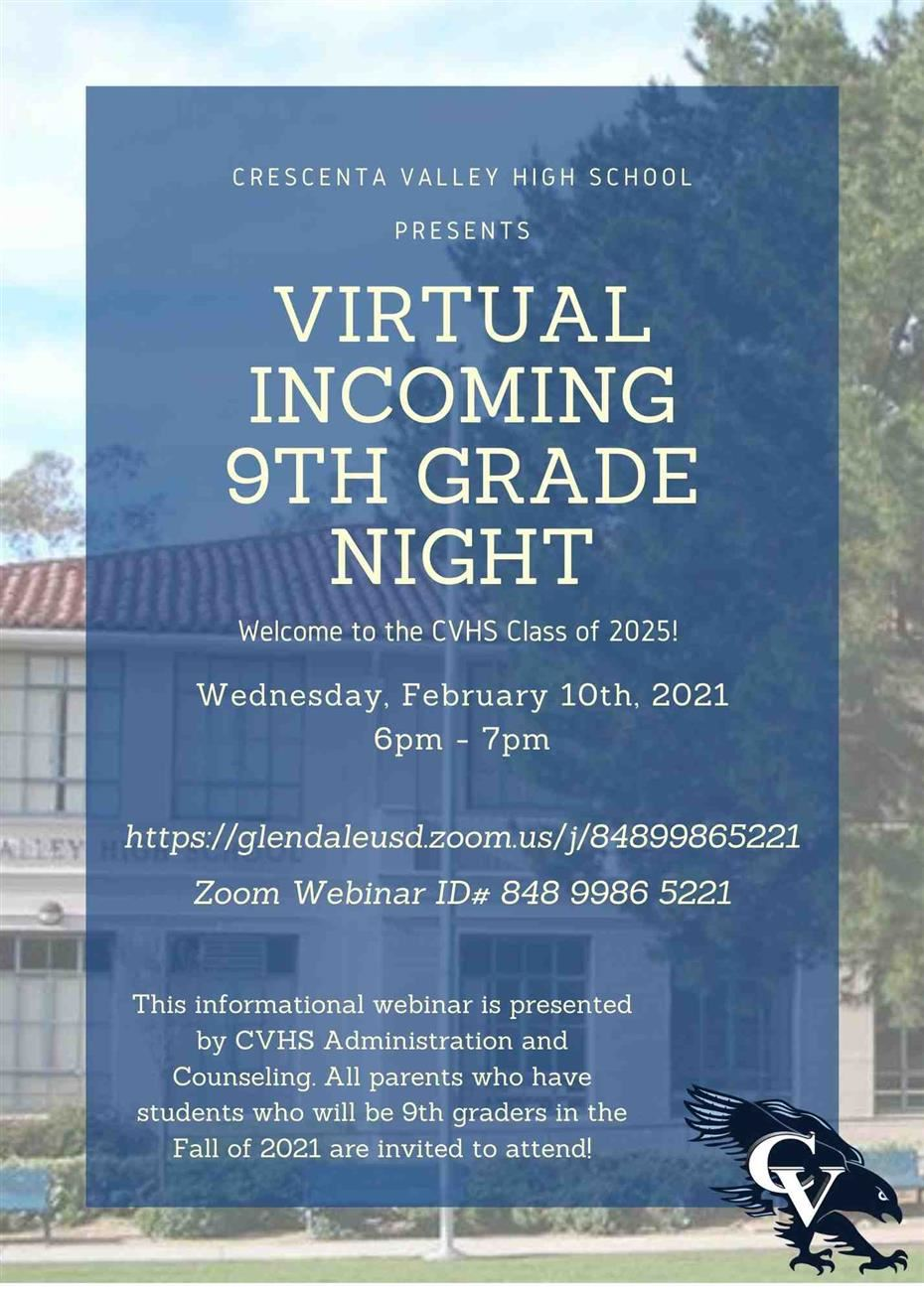 CRESCENTA VALLEY HIGH SCHOOL PRESENTS - VIRTUAL INCOMING 9TH GRADE NIGHT Wednesday, February 10, 2021, 6:00 - 7:00 pm Via Zoom