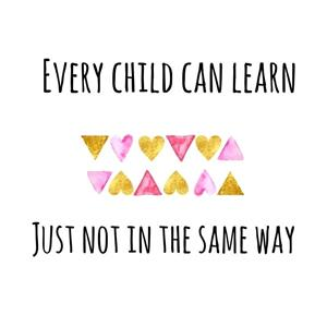 Every child can learn just not in the same way